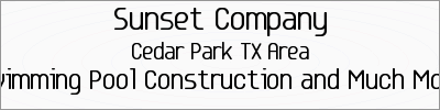Cedar Park TX Swimming Pool Construction | 512-970-9789 | Sunset Company